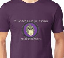 It Has Been A Challenging Mating Season Unisex T-Shirt