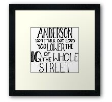 Anderson, Don't Talk Out Loud. You Lower The IQ Of The Whole Street. Framed Print