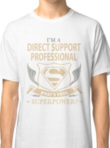 i'm a direct support professional  Classic T-Shirt