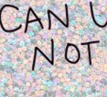 Tumblr Can U Not - Glitter Sparkles 1 Sticker