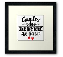 Couples That Fart Together - Stay Together Framed Print