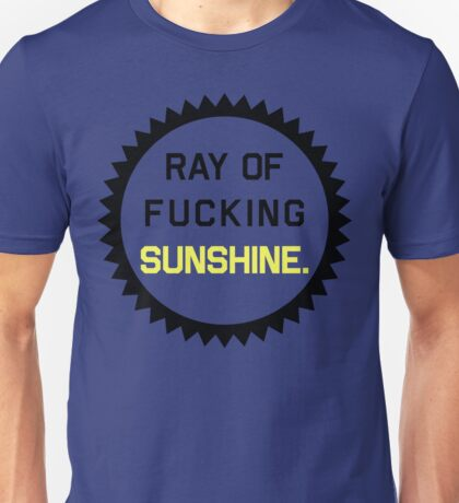 Ray of Fucking Sunshine Unisex T-Shirt