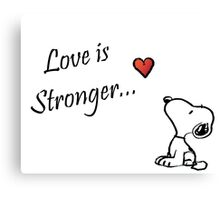 """Snoopy """"love is Stronger..."""" Canvas Print"""