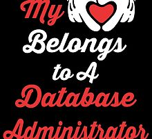 My Heart Belongs To A Database Administrator by birthdaytees