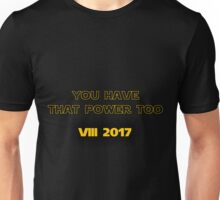 "Star Wars - ""You Have That Power Too!"" - Luke Skywalker Quote Unisex T-Shirt"