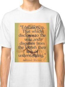 Education - Bierce Classic T-Shirt