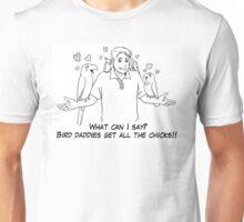 Bird daddies get all the chicks Unisex T-Shirt
