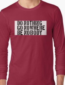 Nothing Nowhere Nobody Long Sleeve T-Shirt