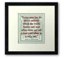 Every Man Has His Secret Sorrows - Longfellow Framed Print