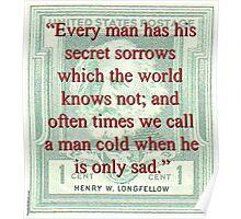 Every Man Has His Secret Sorrows - Longfellow Poster