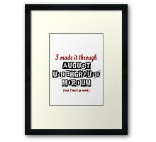 I MADE IT THROUGH AUGUST UNDERGROUND MORDUM Framed Print