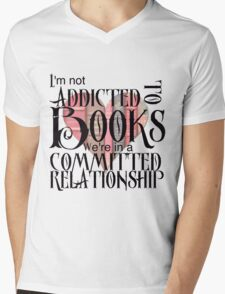 I'm not addicted to books. We're in a committed relationship. Mens V-Neck T-Shirt
