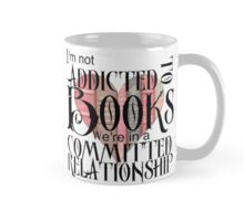 I'm not addicted to books. We're in a committed relationship. Mug