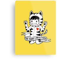 For today I am a tiger Metal Print