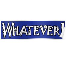 """WHATEVER, WHAT? Slang, """"whatever you say"""" and """"I don't care what you say"""", offensive, impolite. WHITE Poster"""