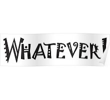 """WHATEVER, WHAT? Slang, """"whatever you say"""" and """"I don't care what you say"""", offensive, impolite  Poster"""