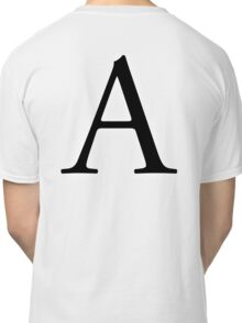 A, Alphabet Letter, A to Z, Alpha, Adam, Aaron, 1st Letter of Alphabet, Initial, Name, Letters, Tag, Nick Name Classic T-Shirt