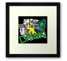 Don't think, drink! Framed Print
