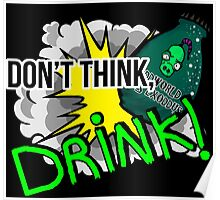 Don't think, drink! Poster