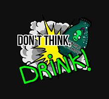 Don't think, drink! Unisex T-Shirt
