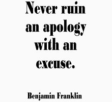 AMERICAN, Benjamin, Franklin, Never ruin an apology with an excuse. Unisex T-Shirt