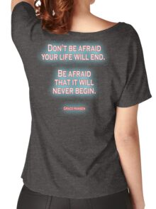 AFRAID, FEAR, LIFE, Don't be afraid your life will end. Be afraid that it will never begin. Grace Hansen, on Navy Blue Women's Relaxed Fit T-Shirt