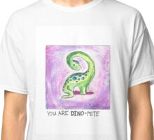 You Are Dino-Mite Classic T-Shirt