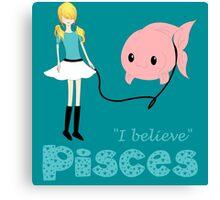 Pisces - I believe Canvas Print