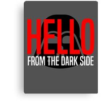 Hello From The Dark Side Canvas Print
