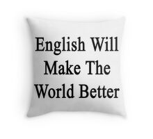 English Will Make The World Better  Throw Pillow