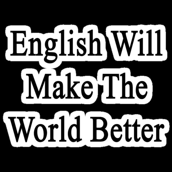 English Will Make The World Better  by supernova23