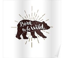 Phrase Born to be wild inscribed into bear silhouette.  Poster