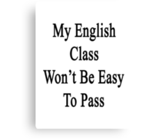 My English Class Won't Be Easy To Pass  Canvas Print