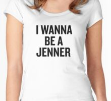 I Wanna Be a Jenner Women's Fitted Scoop T-Shirt