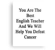 You Are The Best English Teacher And We Will Help You Defeat Cancer  Metal Print