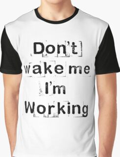 """Don't wake me, I'm working!""  Graphic T-Shirt"