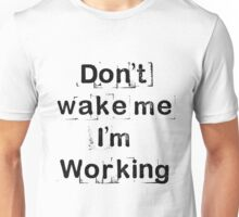 """Don't wake me, I'm working!""  Unisex T-Shirt"