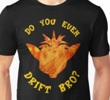 Do you even Drift Bro? Unisex T-Shirt