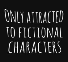 only attracted to fictional characters by FandomizedRose