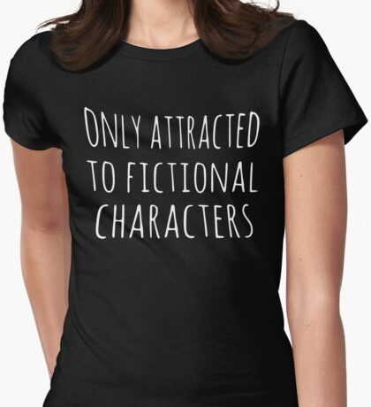 only attracted to fictional characters Womens Fitted T-Shirt