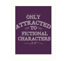 only attracted to fictional characters (white) Art Print