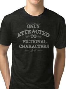 only attracted to fictional characters (white) Tri-blend T-Shirt