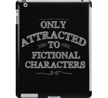 only attracted to fictional characters (white) iPad Case/Skin