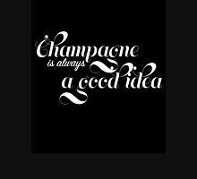 Champagne is Always a Good Idea Unisex T-Shirt