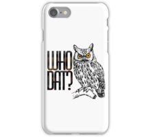 Who dat? iPhone Case/Skin