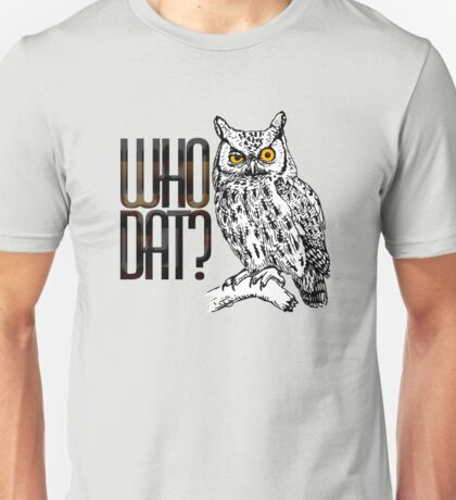 Who dat? Unisex T-Shirt