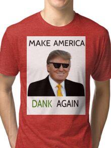 Donald Trump - Make America Dank Again  Tri-blend T-Shirt