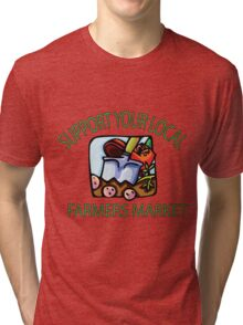 Support your Local Farmers Market Tri-blend T-Shirt