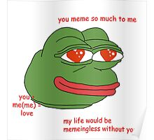 You meme so much to me Poster