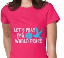 let's pray for world peace Womens Fitted T-Shirt